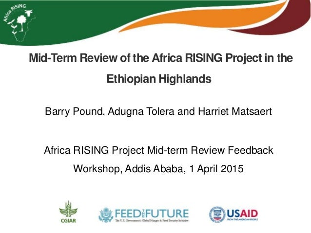 Mid-Term Review of the Africa RISING Project in the Ethiopian Highlands Barry Pound, Adugna Tolera and Harriet Matsaert Af...