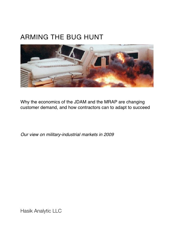ARMING THE BUG HUNT     Why the economics of the JDAM and the MRAP are changing customer demand, and how contractors can t...