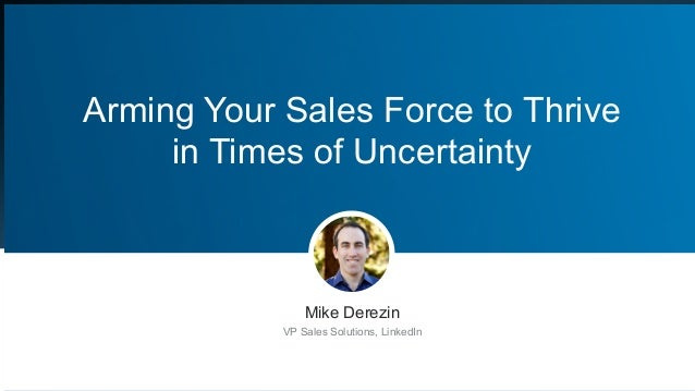 ​ Mike Derezin ​ VP Sales Solutions, LinkedIn Arming Your Sales Force to Thrive in Times of Uncertainty