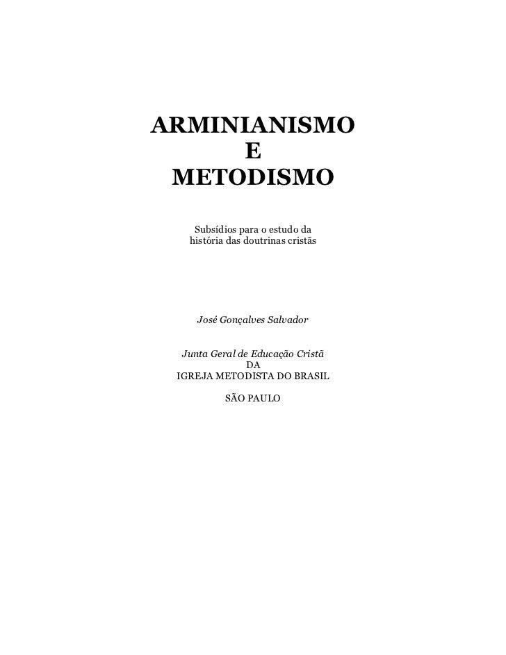 ARMINIANISMO     E METODISMO    Subsídios para o estudo da   história das doutrinas cristãs     José Gonçalves Salvador  J...