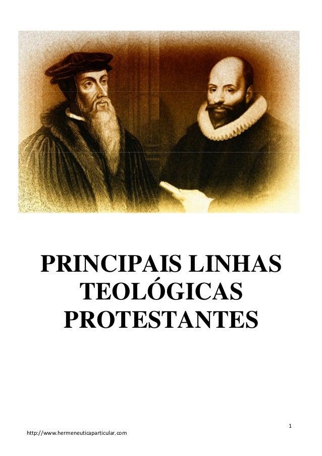1  PRINCIPAIS LINHAS  TEOLÓGICAS  PROTESTANTES  http://www.hermeneuticaparticular.com