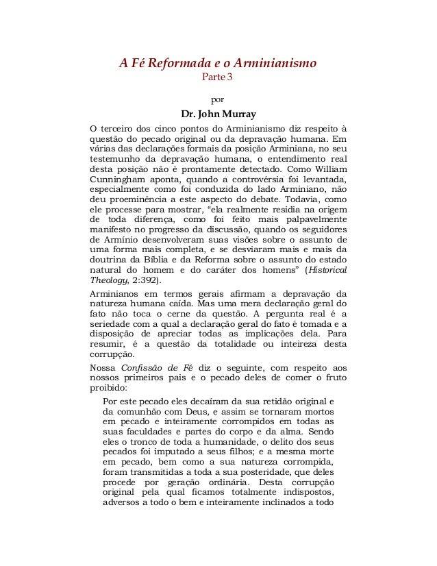 A Fé Reformada e o Arminianismo Parte 3 por Dr. John Murray O terceiro dos cinco pontos do Arminianismo diz respeito à que...
