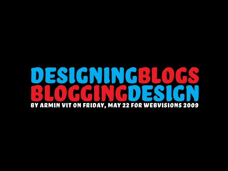 designingblogs bloggingdesign by armin vit on friday, may 22 for webvisions 2009