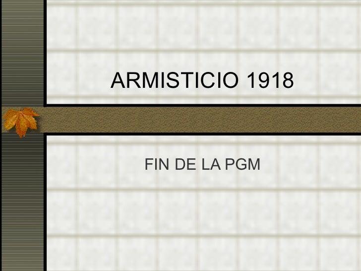 ARMISTICIO 1918 FIN DE LA PGM