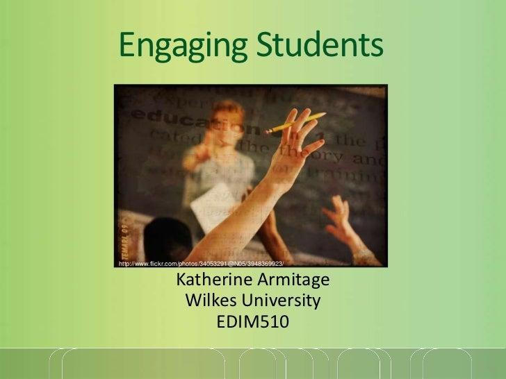 Engaging Studentshttp://www.flickr.com/photos/34053291@N05/3948369923/                  Katherine Armitage                ...
