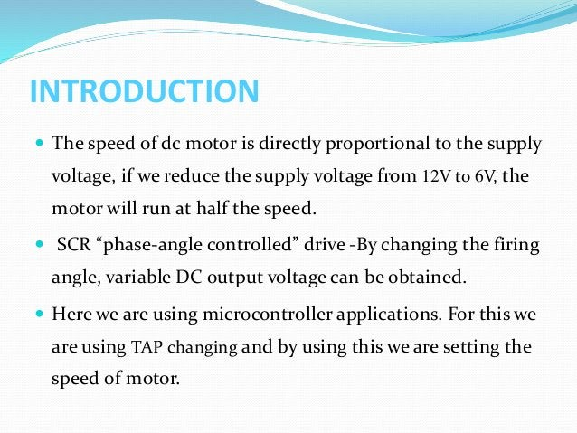 INTRODUCTION  The speed of dc motor is directly proportional to the supply voltage, if we reduce the supply voltage from ...