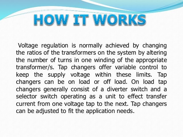  To supply a desired voltage to the load.  To counter the voltage drops due to loads.  To counter the input supply volt...
