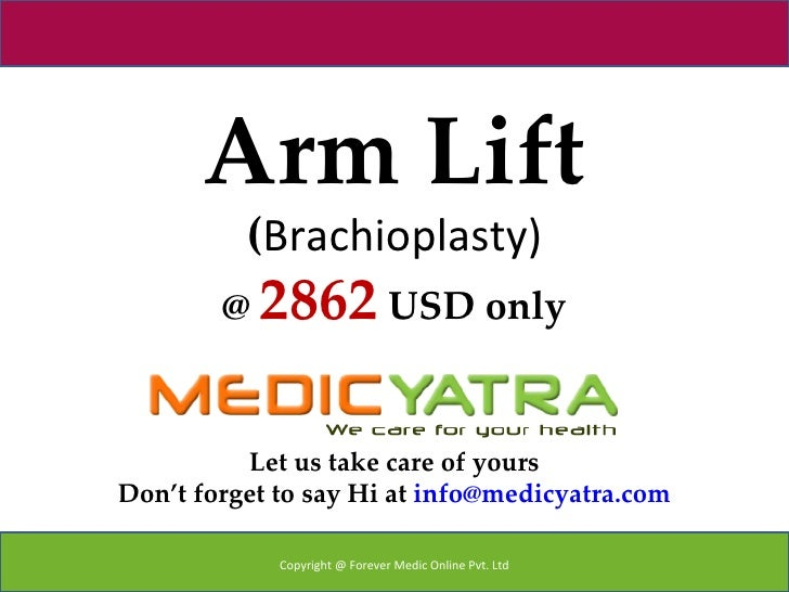 Arm Lift          (Brachioplasty)        @ 2862 USD only          Let us take care of yoursDon't forget to say Hi at info@...