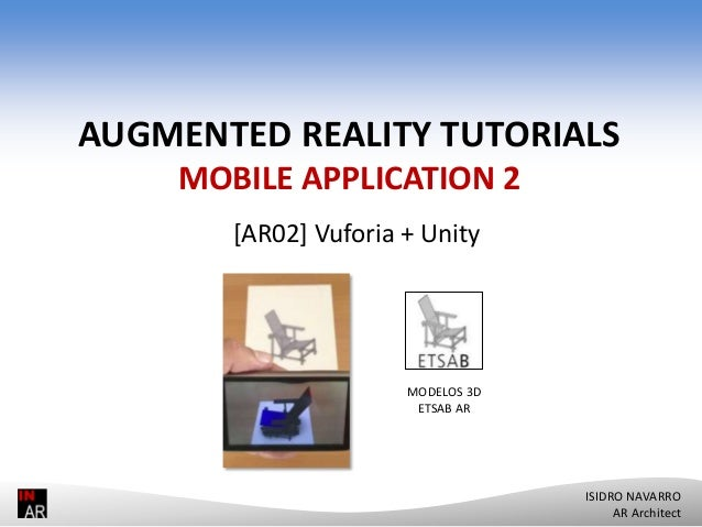 AUGMENTED REALITY TUTORIALS MOBILE APPLICATION 2 [AR02] Vuforia + Unity  MODELOS 3D ETSAB AR  ISIDRO NAVARRO AR Architect