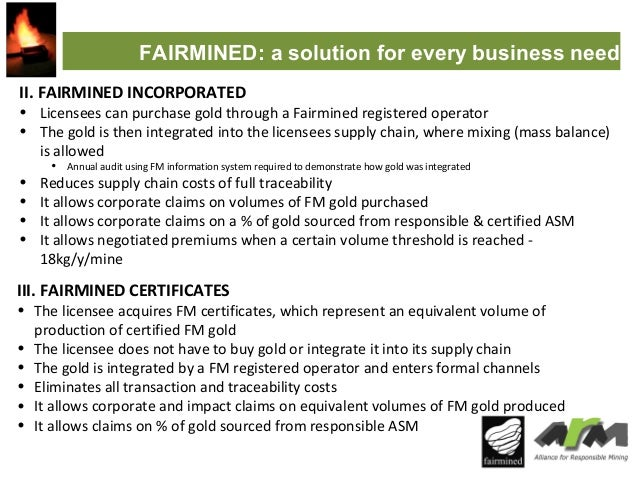 FAIRMINED: a solution for every business need II. FAIRMINED INCORPORATED  • Licensees can purchase gold through a Fairmine...