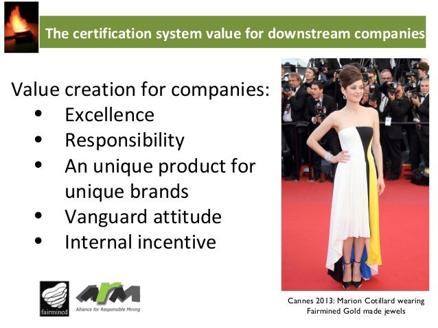The certification system value for downstream companies  Value creation for companies: • Excellence • Responsibility • An ...