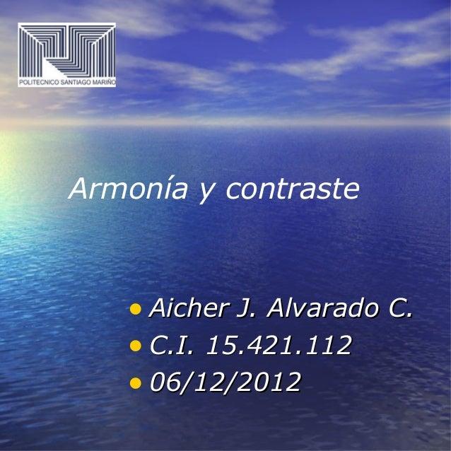 Armonía y contraste   • Aicher J. Alvarado C.   • C.I. 15.421.112   • 06/12/2012