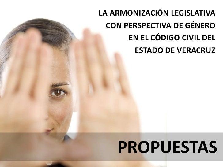 LA ARMONIZACIÓN LEGISLATIVA <br />CON PERSPECTIVA DE GÉNERO <br />EN EL CÓDIGO CIVIL DEL <br />ESTADO DE VERACRUZ<br />PRO...