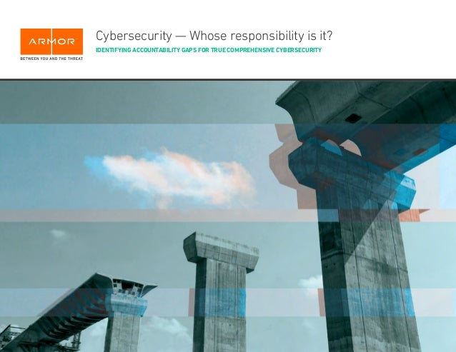 @ARMOR | ARMOR.COM | PAGE 1PAGE 1 Cybersecurity — Whose responsibility is it? IDENTIFYING ACCOUNTABILITY GAPS FOR TRUE COM...