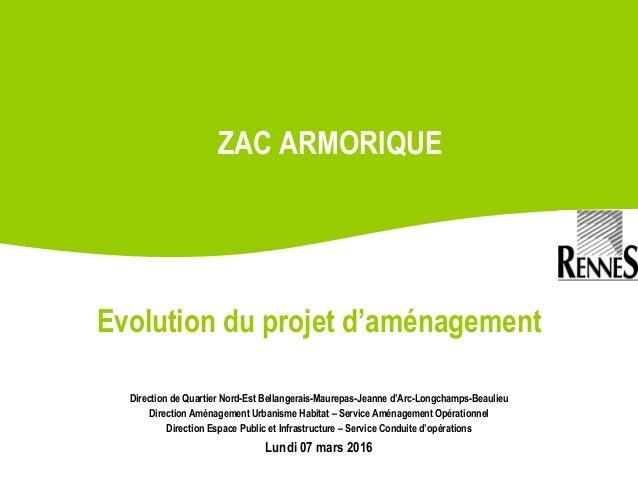 ZAC ARMORIQUE Direction de Quartier Nord-Est Bellangerais-Maurepas-Jeanne d'Arc-Longchamps-Beaulieu Direction Aménagement ...