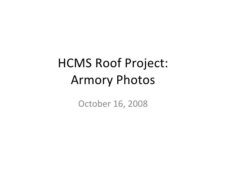 HCMS Roof Project: Armory Photos October 16, 2008