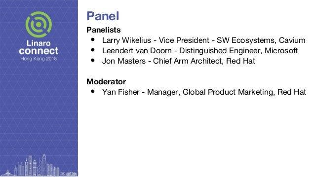 Panel Panelists ● Larry Wikelius - Vice President - SW Ecosystems, Cavium ● Leendert van Doorn - Distinguished Engineer, M...