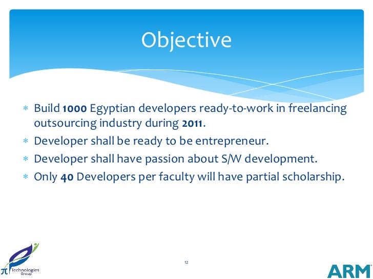 Objective Build 1000 Egyptian developers ready-to-work in freelancing  outsourcing industry during 2011. Developer shall...