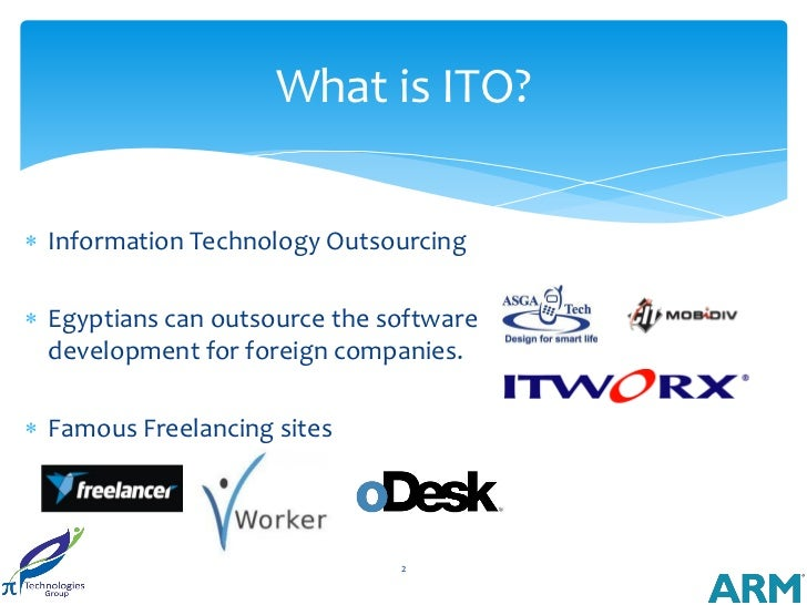 What is ITO? Information Technology Outsourcing Egyptians can outsource the software  development for foreign companies....