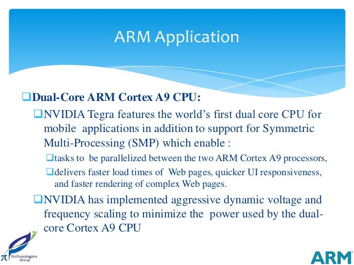 ARM ApplicationDual-Core ARM Cortex A9 CPU: NVIDIA Tegra features the world's first dual core CPU for  mobile applicatio...