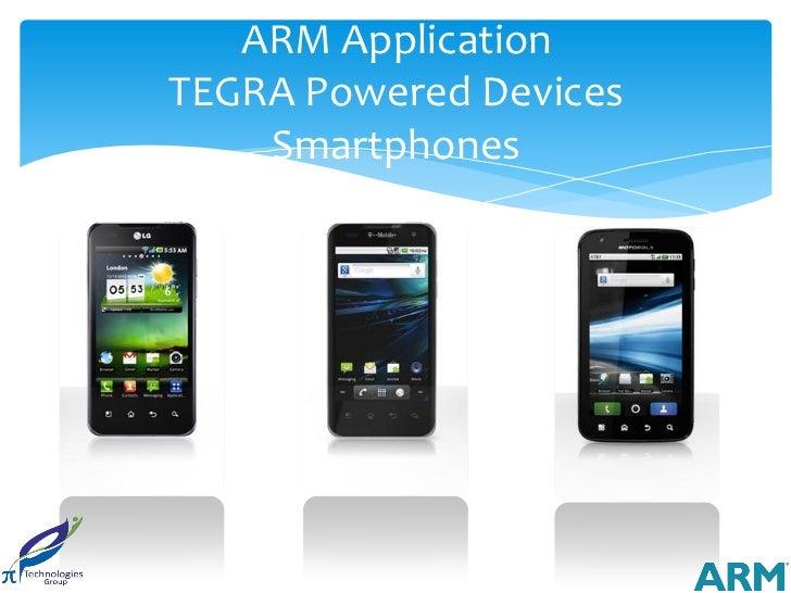 ARM ApplicationTEGRA Powered Devices    Smartphones