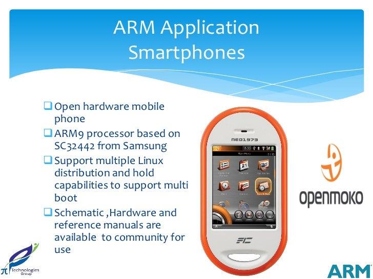 ARM Application               SmartphonesOpen hardware mobile phoneARM9 processor based on SC32442 from SamsungSupport ...
