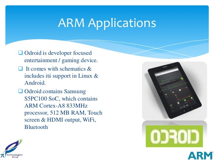 ARM Applications Odroid is developer focused  entertainment / gaming device. It comes with schematics &  includes itś su...