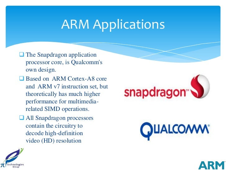 ARM Applications The Snapdragon application  processor core, is Qualcomms  own design. Based on ARM Cortex-A8 core  and ...