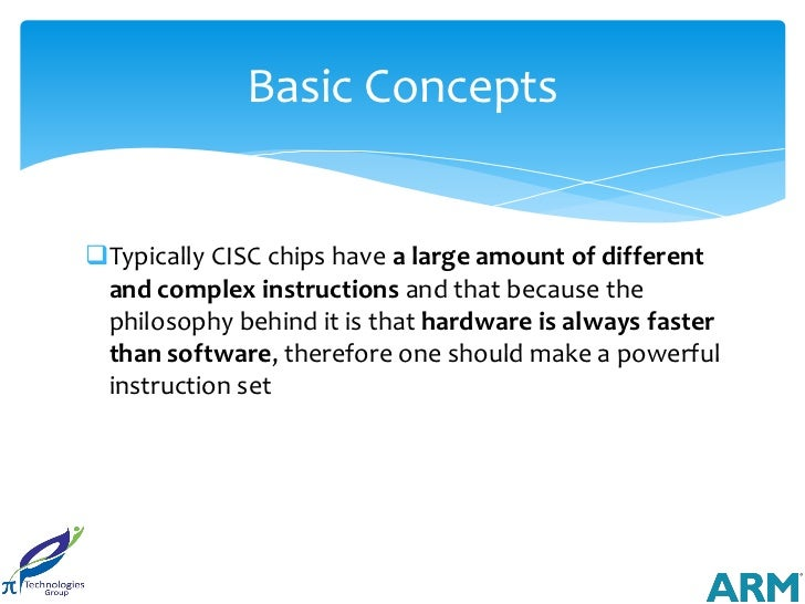 Basic ConceptsTypically CISC chips have a large amount of different and complex instructions and that because the philoso...