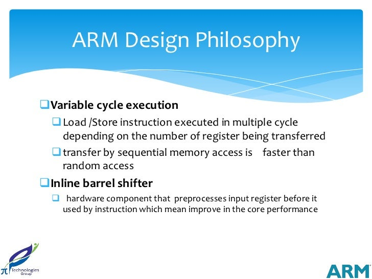 ARM Design PhilosophyVariable cycle execution  Load /Store instruction executed in multiple cycle   depending on the num...