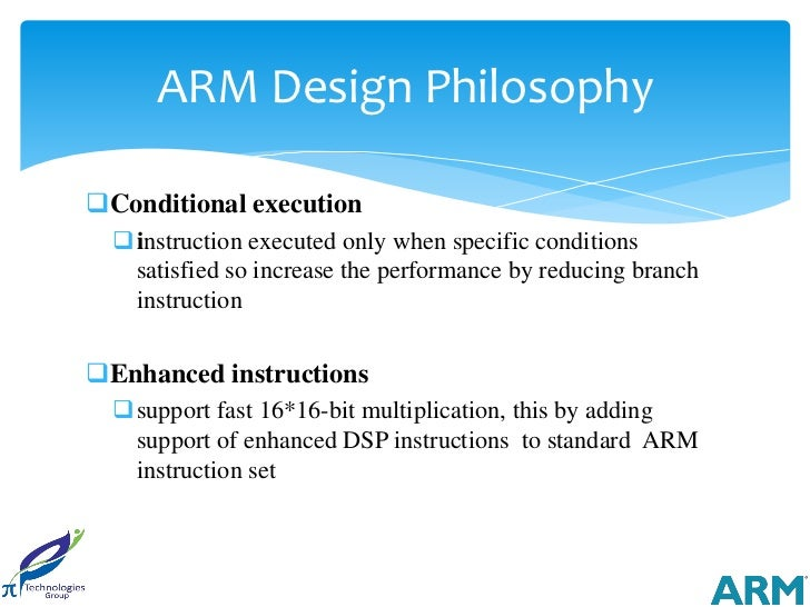 ARM Design PhilosophyConditional execution  instruction executed only when specific conditions   satisfied so increase t...