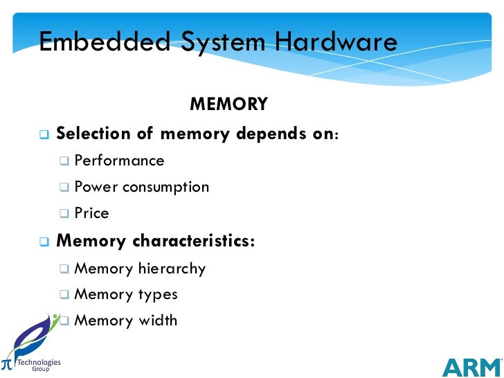 Embedded System Hardware                   MEMORY   Selection of memory depends on:     Performance     Power   consump...