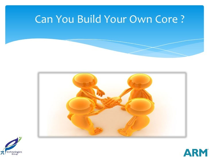 Can You Build Your Own Core ?