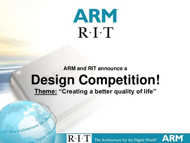 """ARM and RIT announce a    Design Competition!    Theme: """"Creating a better quality of life""""1"""