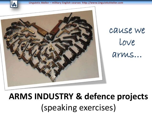 Linguistic Atelier – military English courses http://www.LinguisticAtelier.com ARMS INDUSTRY & defence projects (speaking ...