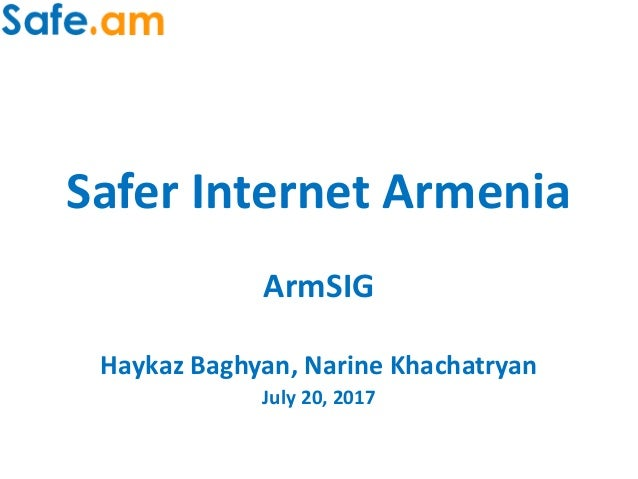 Safer Internet Armenia ArmSIG Haykaz Baghyan, Narine Khachatryan July 20, 2017