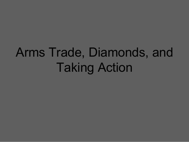 Arms Trade, Diamonds, and Taking Action