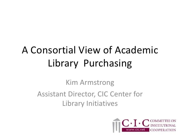 A Consortial View of Academic Library  Purchasing<br />Kim Armstrong<br />Assistant Director, CIC Center for Library Initi...