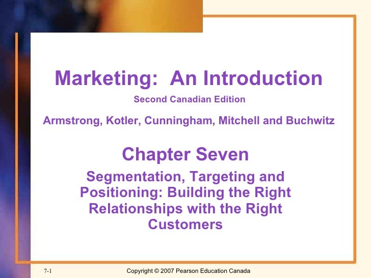 Marketing:  An Introduction  Second Canadian Edition   Armstrong, Kotler, Cunningham, Mitchell and Buchwitz   Chapter Seve...