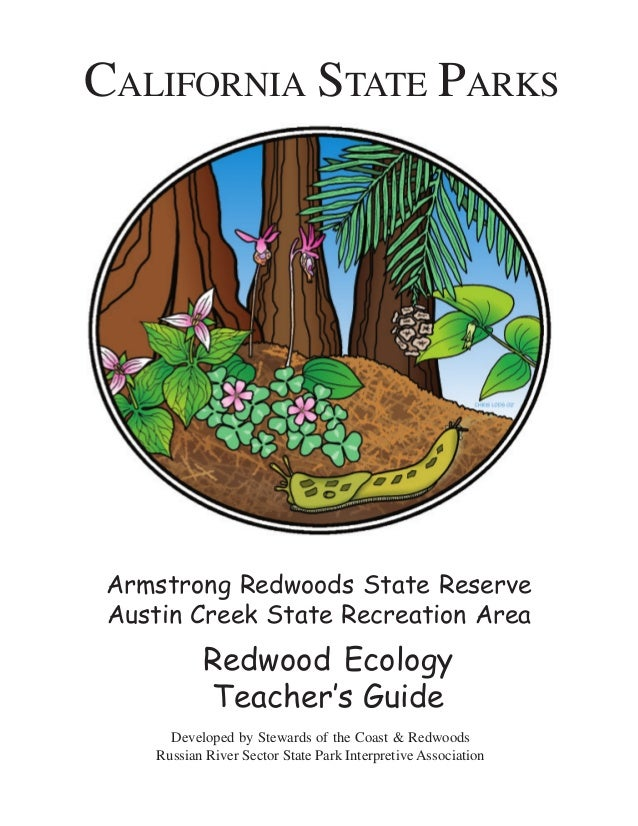 CALIFORNIA STATE PARKS Armstrong Redwoods State Reserve Austin Creek State Recreation Area Redwood Ecology Teacher's Guide...