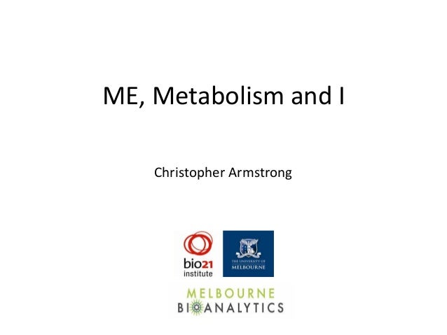 ME, Metabolism and I Christopher Armstrong