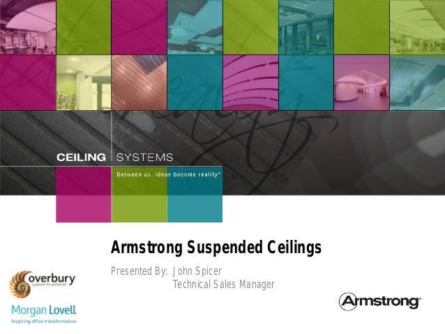 Armstrong Suspended CeilingsPresented By: John Spicer              Technical Sales Manager