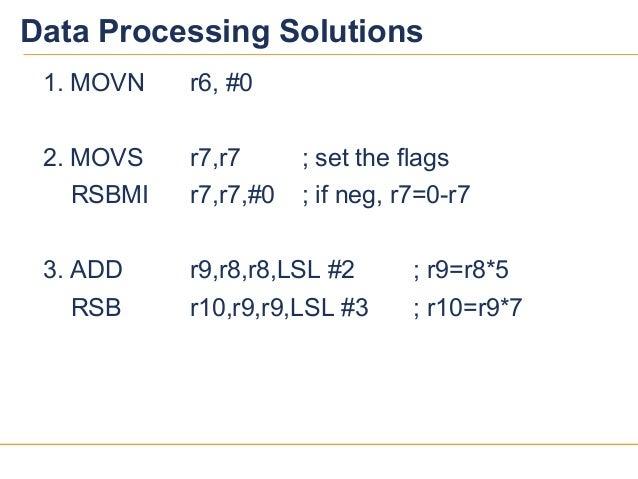 1414Data Processing Solutions1. MOVN r6, #02. MOVS r7,r7 ; set the flagsRSBMI r7,r7,#0 ; if neg, r7=0-r73. ADD r9,r8,r8,LS...