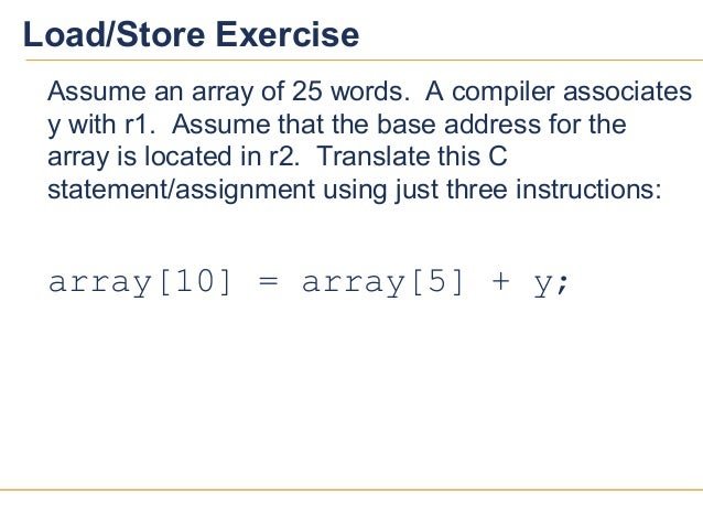 1919Load/Store ExerciseAssume an array of 25 words. A compiler associatesy with r1. Assume that the base address for thear...
