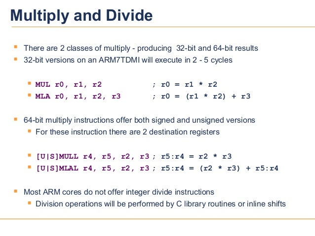 2222 There are 2 classes of multiply - producing 32-bit and 64-bit results 32-bit versions on an ARM7TDMI will execute i...