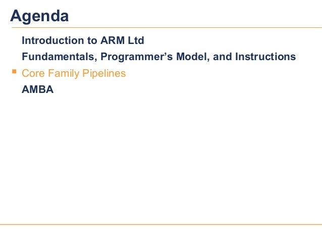 2727AgendaIntroduction to ARM LtdFundamentals, Programmer's Model, and Instructions Core Family PipelinesAMBA