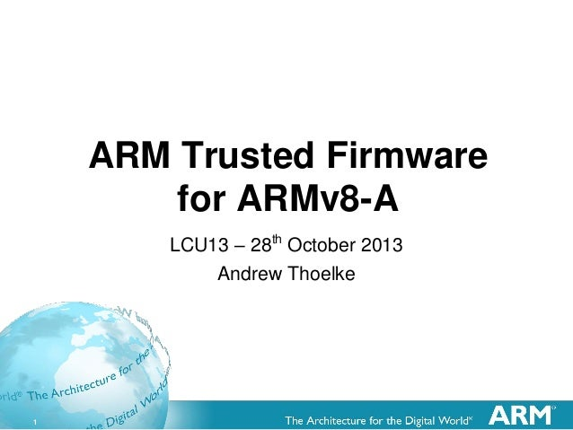 1 ARM Trusted Firmware for ARMv8-A LCU13 – 28th October 2013 Andrew Thoelke