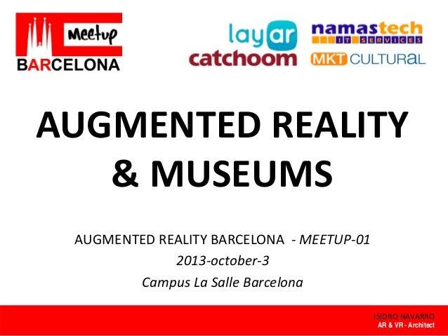 AUGMENTEDREALITY &MUSEUMS AUGMENTEDREALITYBARCELONA‐ MEETUP‐01 2013‐october‐3 CampusLaSalleBarcelona ISIDRONAVAR...