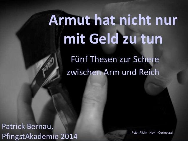 Armut hat nicht nur mit Geld zu tun Fünf Thesen zur Schere zwischen Arm und Reich Patrick Bernau, PfingstAkademie 2014 Fot...
