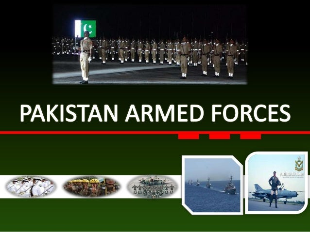 WHY PAKISTAN ARMED FORCES? • Its not a profession it's a life style • Handsome pay package • Medical facilities • Educatio...